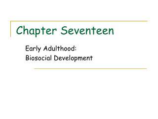 Early Adulthood: Biosocial Development