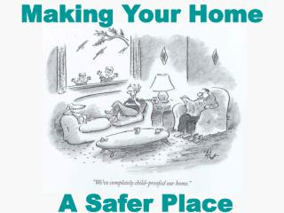 Making Your Home         A Safer Place