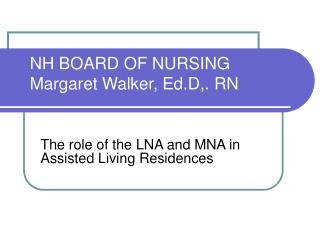 NH BOARD OF NURSING Margaret Walker, Ed.D,. RN