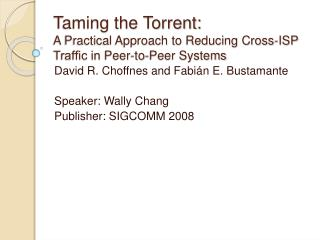 Taming the Torrent:  A Practical Approach to Reducing Cross-ISP Trafc in Peer-to-Peer Systems