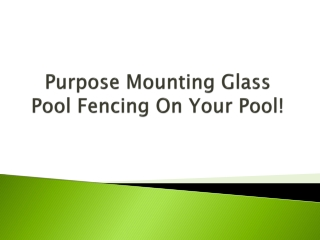 Purpose Mounting Glass Pool Fencing On Your Pool!