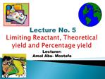 Lecture No. 5  Limiting Reactant, Theoretical yield and Percentage yield