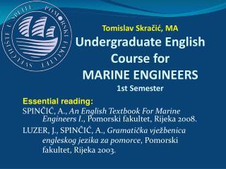 Essential reading: SPINCIC, A., An English Textbook For Marine Engineers I., Pomorski fakultet, Rijeka 2008. LUZER, J.,