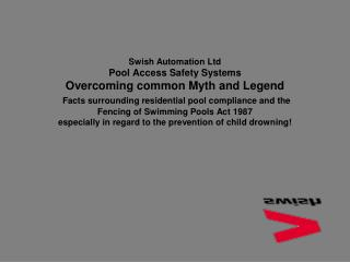 Swish Automation Ltd Pool Access Safety Systems Overcoming common Myth and Legend   Facts surrounding residential pool c