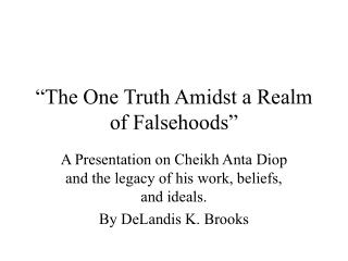 the one truth amidst a realm of falsehoods