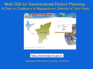 Web GIS for Decentralized District Planning :        A Case on Cuddalore  Nagapattinam Districts of Tamil Nadu