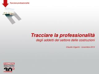 Tracciare la professionalit  degli addetti del settore delle costruzioni  Claudio Cigarini - novembre 2010