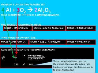 PROBLEM 4 OF LIMITING REAGENT SET.  4 Al  3O2  2Al2O3  FIRST DETERMINE IF THERE IS A LIMITING REAGENT.   FIND MOLES OF A