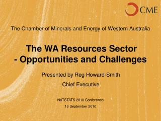 The Chamber of Minerals and Energy of Western Australia    The WA Resources Sector - Opportunities and Challenges