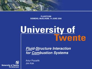 Fluid-Structure Interaction  for Combustion Systems  Artur Pozarlik Jim Kok