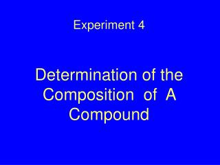 Experiment 4     Determination of the  Composition  of  A Compound