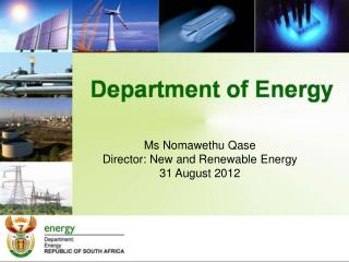 Ms Nomawethu Qase Director: New and Renewable Energy   31 August 2012