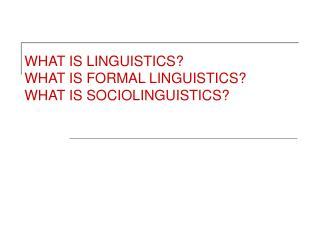 WHAT IS LINGUISTICS WHAT IS FORMAL LINGUISTICS WHAT IS SOCIOLINGUISTICS