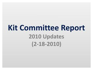 kit committee report 2010 updates 2-18-2010