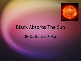Black Absorbs The Sun