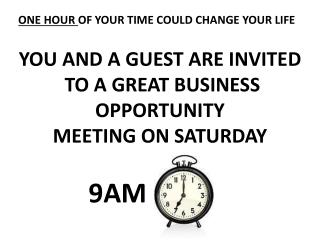 YOU AND A GUEST ARE INVITED  TO A GREAT BUSINESS OPPORTUNITY  MEETING ON SATURDAY