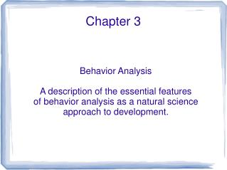 Behavior Analysis  A description of the essential features  of behavior analysis as a natural science approach to develo