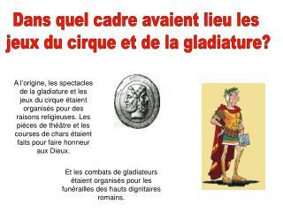 dans quel cadre avaient lieu les jeux du cirque et la gladiature