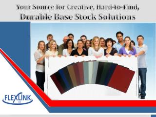 Your Source for Creative, Hard-to-Find, Durable Base Stock Solutions