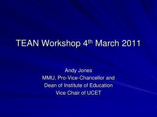 TEAN Workshop 4th March 2011