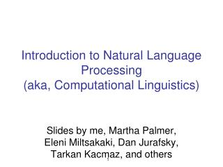 Introduction to Natural Language Processing  aka, Computational Linguistics
