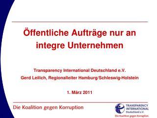 ffentliche Auftr ge nur an integre Unternehmen   Transparency International Deutschland e.V.  Gerd Leilich, Regionallei