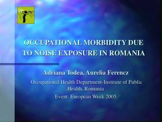 OCCUPATIONAL MORBIDITY DUE TO NOISE EXPOSURE IN ROMANIA