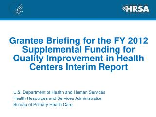 Grantee Briefing for the FY 2012 Supplemental Funding for Quality Improvement in Health Centers Interim Report
