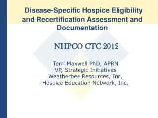 NHPCO CTC 2012  Terri Maxwell PhD, APRN VP, Strategic Initiatives Weatherbee Resources, Inc. Hospice Education Network,