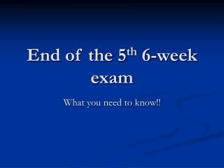 End of the 5th 6-week exam