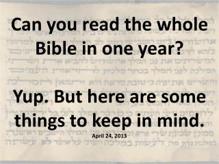 Can you read the whole Bible in one year  Yup. But here are some things to keep in mind. April 24, 2013