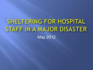 Sheltering for Hospital Staff in a Major Disaster