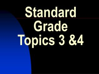 Standard Grade Topics 3 4