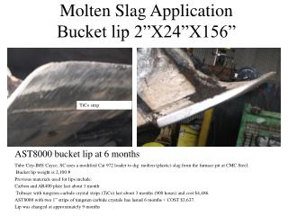 Molten Slag Application Bucket lip 2 X24 X156