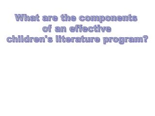 What are the components  of an effective  childrens literature program