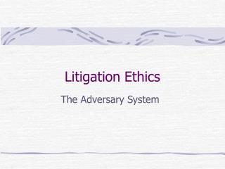 Litigation Ethics