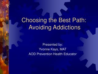 Choosing the Best Path:  Avoiding Addictions