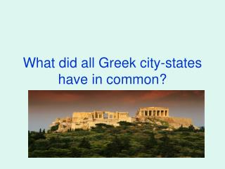 What did all Greek city-states have in common