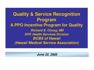 Quality  Service Recognition Program A PPO Incentive Program for Quality  Richard S. Chung, MD SVP, Health Services Divi
