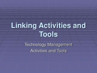Linking Activities and Tools