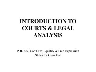 INTRODUCTION TO COURTS  LEGAL ANALYSIS