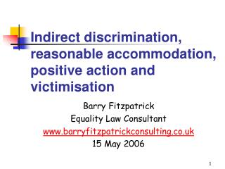 Indirect discrimination, reasonable accommodation, positive action and victimisation