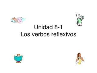 Unidad 8-1 Los verbos reflexivos