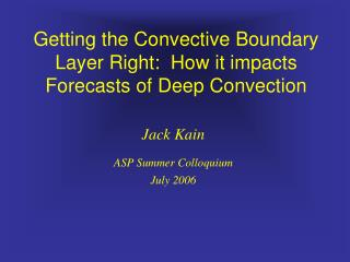 Getting the Convective Boundary Layer Right:  How it impacts Forecasts of Deep Convection