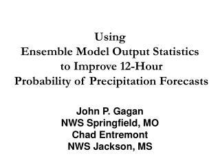 Using  Ensemble Model Output Statistics  to Improve 12-Hour  Probability of Precipitation Forecasts