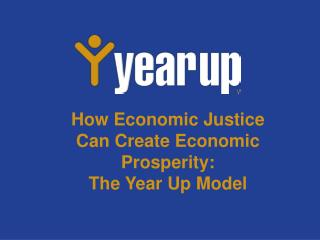 How Economic Justice Can Create Economic Prosperity:  The Year Up Model