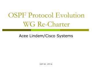 OSPF Protocol Evolution WG Re-Charter