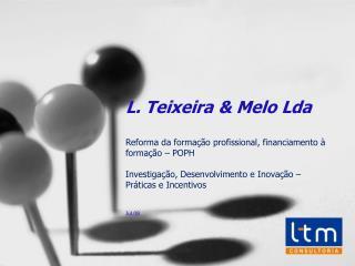 L. Teixeira  Melo Lda  Reforma da forma  o profissional, financiamento   forma  o   POPH  Investiga  o, Desenvolvimento