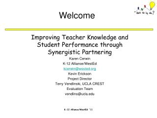 Improving Teacher Knowledge and Student Performance through Synergistic Partnering Karen Cerwin K-12 Alliance