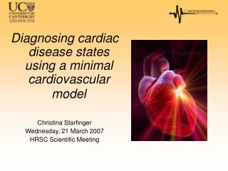 Diagnosing cardiac disease states using a minimal cardiovascular model    Christina Starfinger Wednesday, 21 March 2007